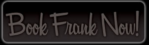 Book Frank Today!